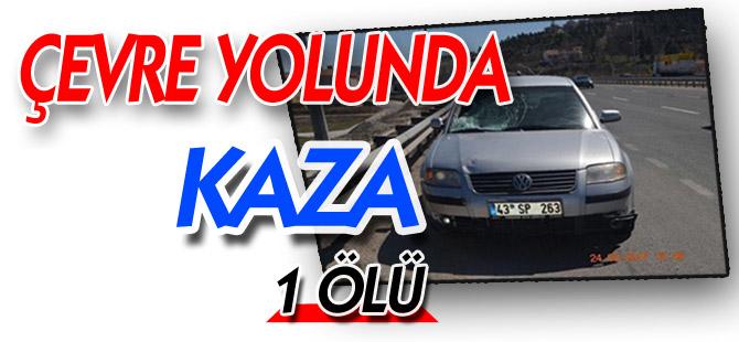 ÇEVRE YOLUNDA KAZA, 1 ÖLÜ
