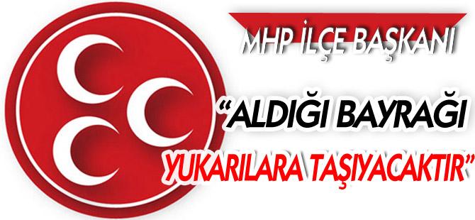 """""""ALDIĞI BAYRAĞI YUKARILARA TAŞIYACAKTIR"""""""