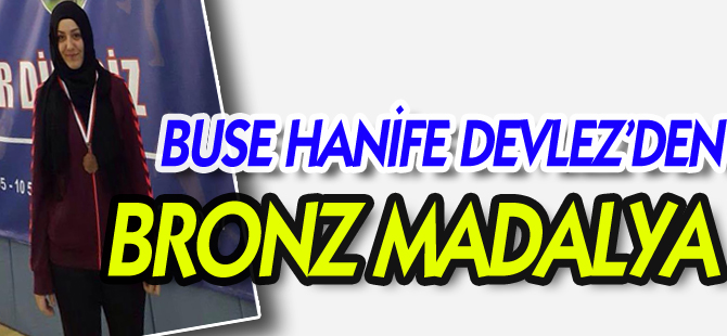 BUSE HANİFE DEVLEZ'DEN BRONZ MADALYA