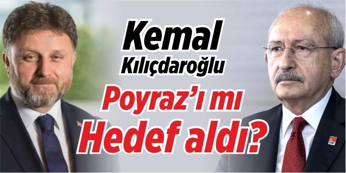 Kılıçdaroğlu, Poyraz'ı mı hedef aldı?