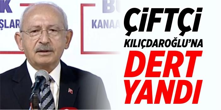 Çiftçi, Kılıçdaroğlu'na dert yandı!