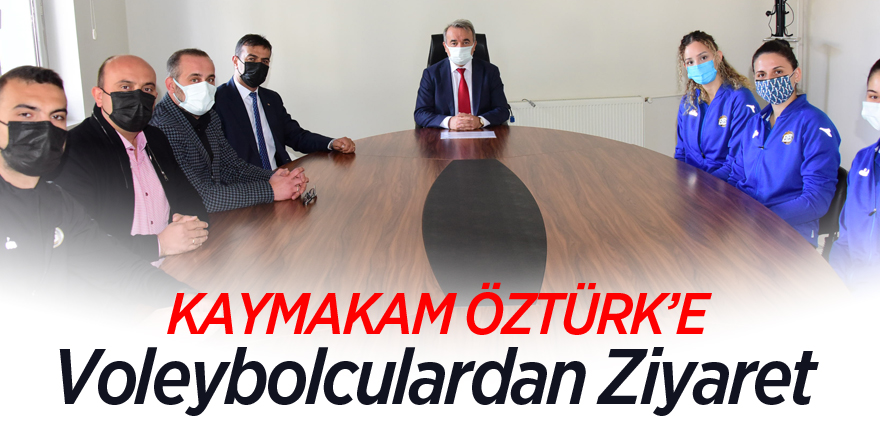 KAYMAKAM ÖZTÜRK'E VOLEYBOLCULARDAN ZİYARET