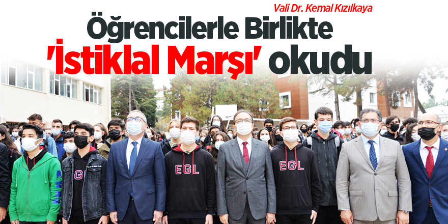 Vali Dr. Kızılkaya, öğrencilerle 'İstiklal Marşı' okudu