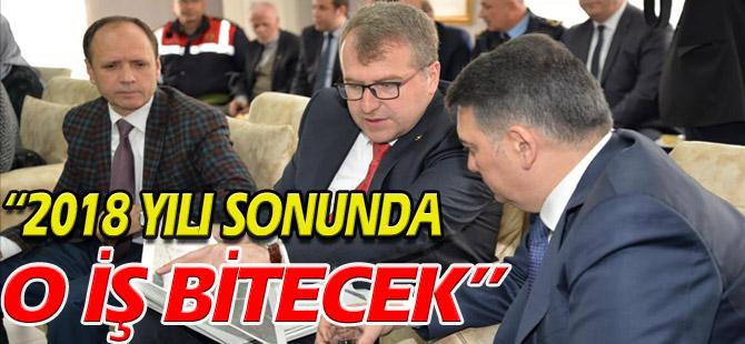 """""""2018 YILI SONUNDA O İŞ BİTECEK"""""""