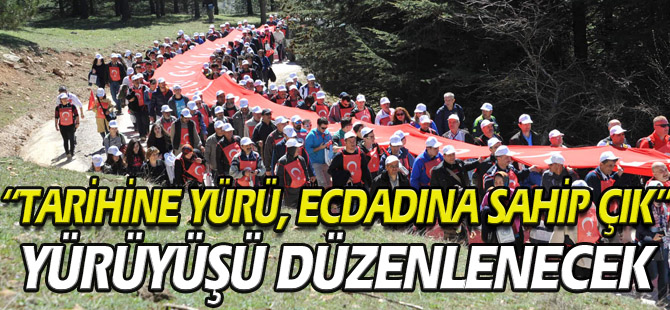 """""""TARİHİNE YÜRÜ, ECDADINA SAHİP ÇIK"""" YÜRÜYÜŞÜ DÜZENLENECEK"""