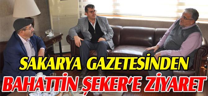 SAKARYA GAZETESİNDEN BAHATTİN ŞEKER'E ZİYARET