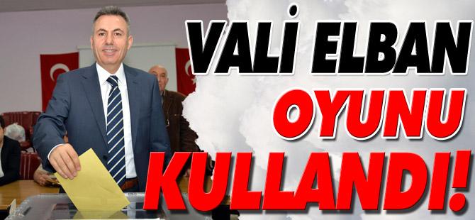 VALİ ELBAN, OYUNU KULLANDI