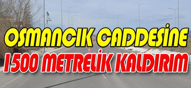 OSMANCIK CADDESİ'NE 1500 METRELİK KALDIRIM