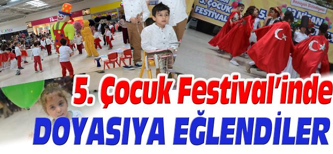 5.ÇOCUK FESTİVAL'İNDE DOYASIYA EĞLENDİLER