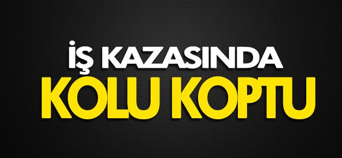 İŞ KAZASINDA KOLU KOPTU