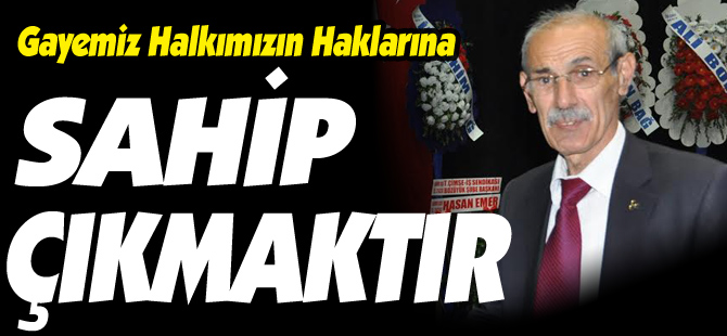 "YILMAZ ÇEVİK ""GAYEMİZ HALKIMIZIN HAKLARINA SAHİP ÇIKMAKTIR"""