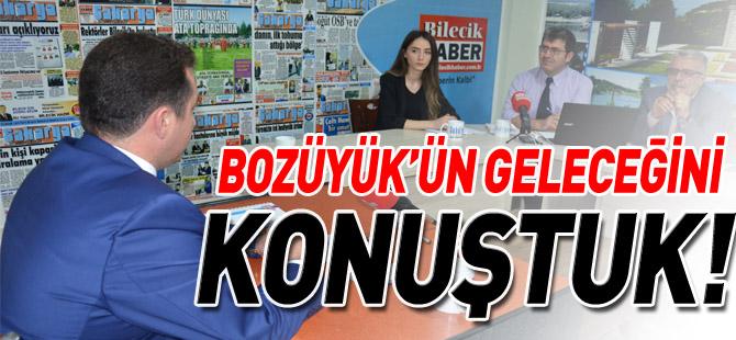 BOZÜYÜK'ÜN GELECEĞİNİ KONUŞTUK!