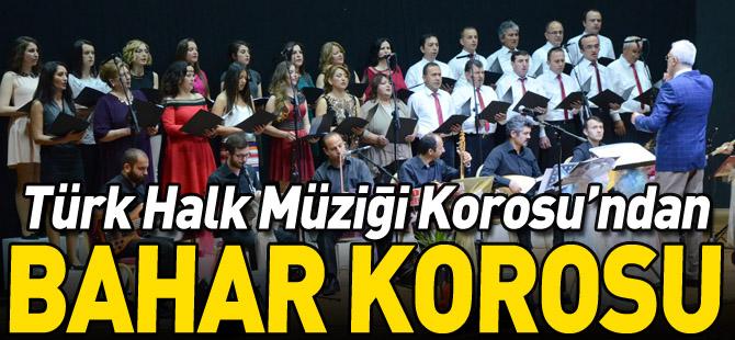 """TÜRK HALK MÜZİĞİ KOROSU'NDAN """"BAHAR KONSERİ"""""""