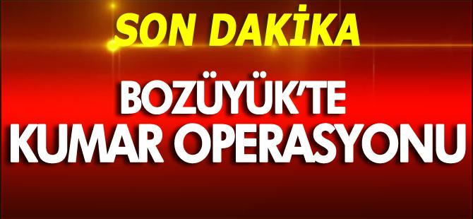 BOZÜYÜK'TE KUMAR OPERASYONU