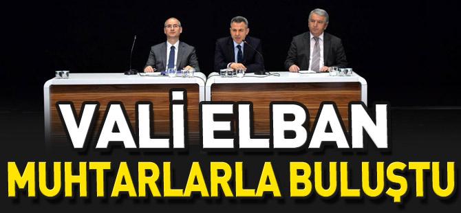 VALİ ELBAN MUHTARLARLA BULUŞTU