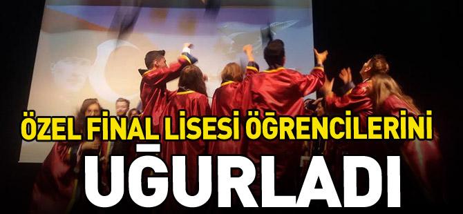 ÖZEL FİNAL LİSESİ ÖĞRENCİLERİNİ UĞURLADI