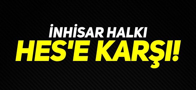 İNHİSAR HALKI HES'E KARŞI