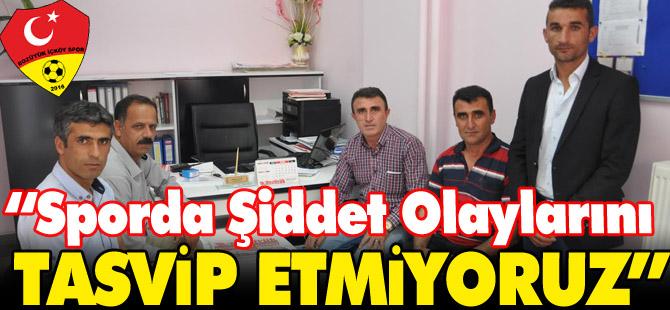 """""""SPORDA ŞİDDET OLAYLARINI TASVİP ETMİYORUZ"""""""