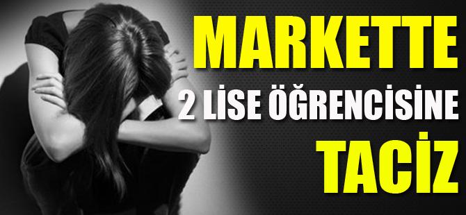 MARKETTE 2 LİSE ÖĞRENCİSİNE TACİZ İDDİASI