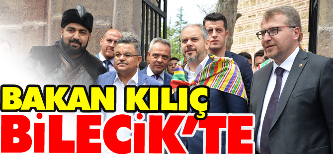 BAKAN KILIÇ BİLECİK'TE