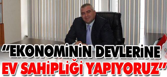 """""""EKONOMİNİN DEVLERİNE EV SAHİPLİĞİ YAPIYORUZ"""""""