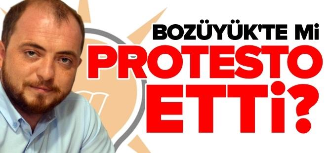 BOZÜYÜK'TE Mİ PROTESTO ETTİ?