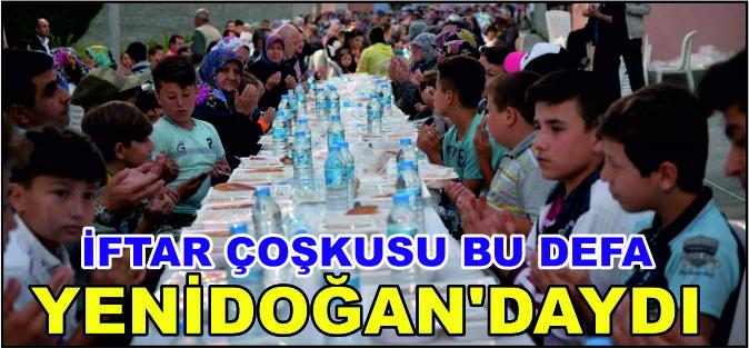 İFTAR ÇOŞKUSU BU DEFA YENİ DOĞAN'DAYDI