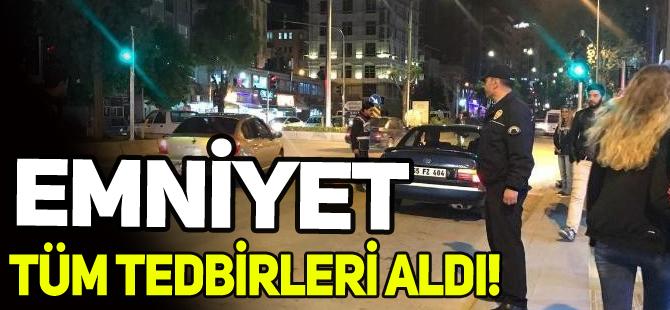 EMNİYET TÜM TEDBİRLERİ ALDI!