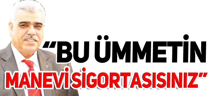 """""""BU ÜMMETİN MANEVİ SİGORTASISINIZ"""""""