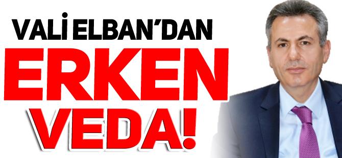 VALİ ELBAN'DAN ERKEN VEDA