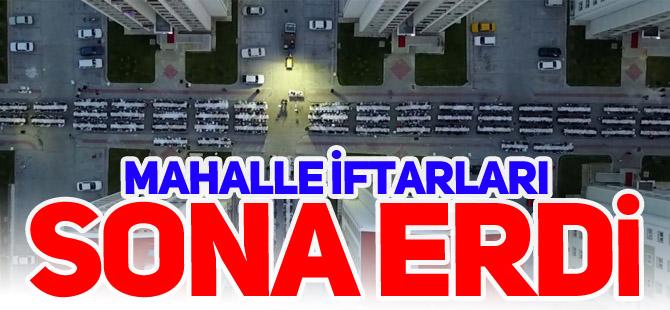 MAHALLE İFTARLARI SONA ERDİ