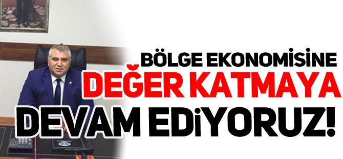 """""""BÖLGE EKONOMİSİNE DEĞER KATMAYA DEVAM EDİYORUZ"""""""