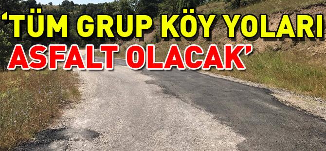 """""""TÜM GRUP KÖY YOLLARI ASFALT OLACAK"""""""
