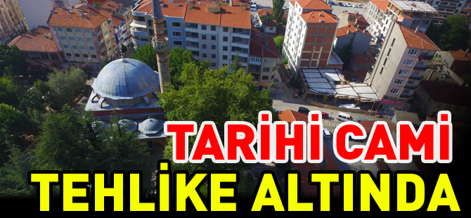 TARİHİ CAMİ TEHLİKE ALTINDA