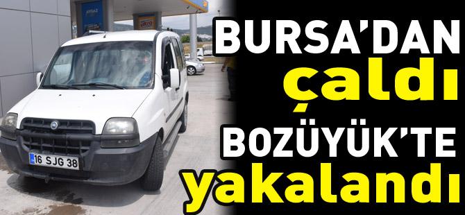 BURSA'DAN ÇALDI BOZÜYÜK'TE YAKALANDI