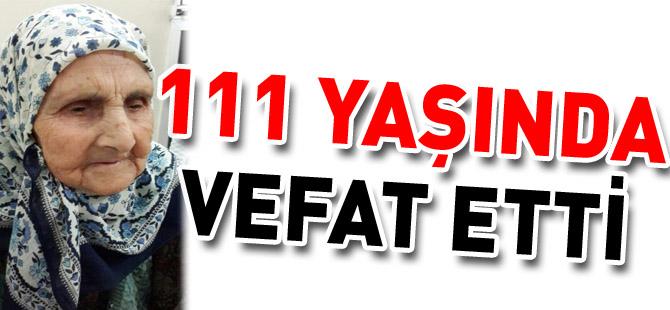 111 YAŞINDA VEFAT ETTİ