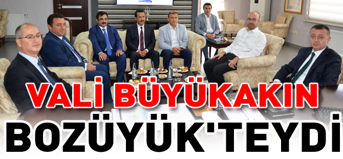 VALİ BÜYÜKAKIN BOZÜYÜK'TEYDİ