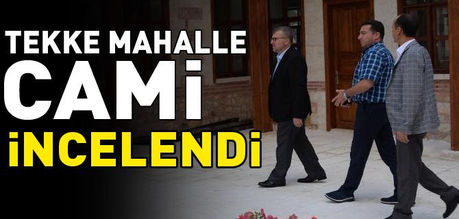 TEKKE MAHALLE CAMİ İNCELENDİ