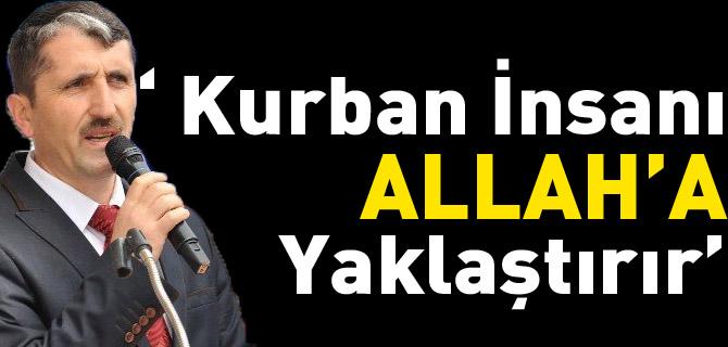 """""""KURBAN İNSANI ALLAH'A YAKLAŞTIRIR"""""""
