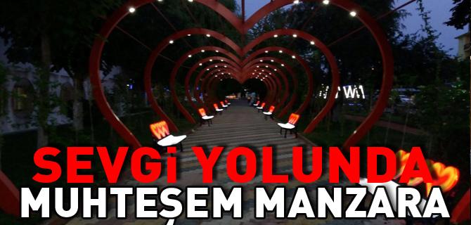 SEVGİ YOLUNDA MUHTEŞEM MANZARA