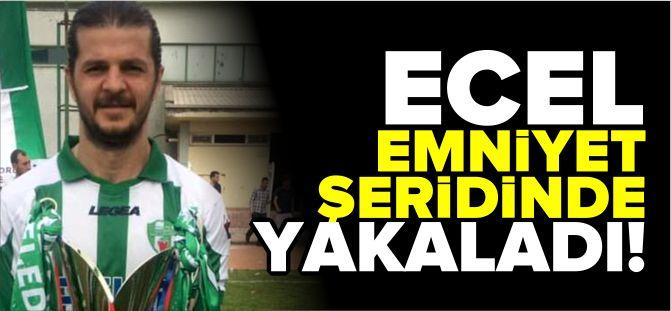 ECEL EMNİYET ŞERİDİNDE YAKALADI..