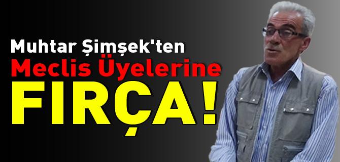 MUHTAR ŞİMŞEK'TEN MECLİS ÜYELERİNE FIRÇA!