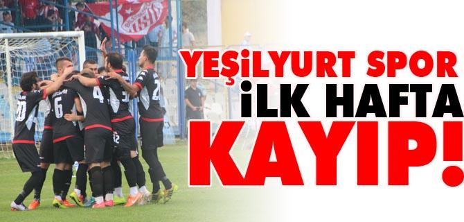 YEŞİLYURT SPOR İLK HAFTA KAYIP!