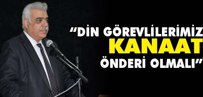 """""""DİN GÖREVLİLERİMİZ KANAAT ÖNDERİ OLMALI"""""""