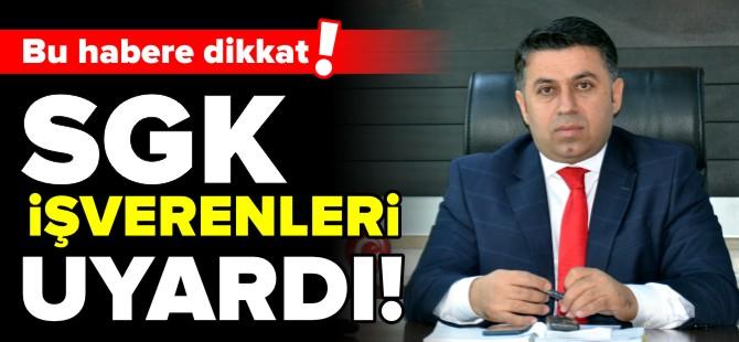 SGK İŞVERENLERİ UYARDI!