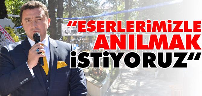 """""""ESERLERİMİZLE ANILMAK İSTİYORUZ"""""""