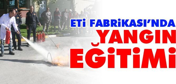 ETİ FABRİKASI'NDA YANGIN EĞİTİMİ