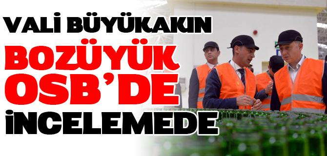 VALİ BÜYÜKAKIN'DAN BOZÜYÜK OSB'DE İNCELEME