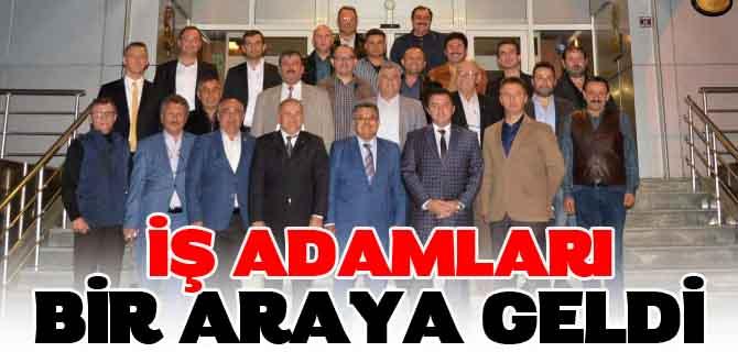 İŞ ADAMLARI BİR ARAYA GELDİ