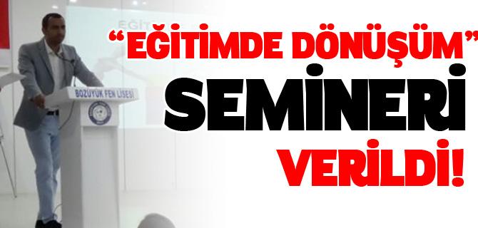 """""""EĞİTİMDE DÖNÜŞÜM"""" SEMİNERİ VERİLDİ"""